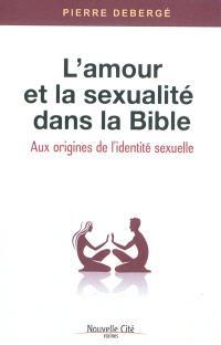 L'amour et la sexualité dans la Bible : aux origines de l'identité sexuelle