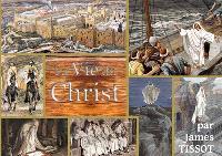 La Bible de Tissot. Volume 1, La vie du Christ