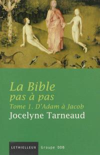 La Bible pas à pas. Volume 1, D'Adam à Jacob : commentaire de la Genèse à la lumière des traditions juive et chrétienne