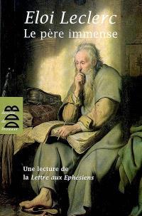 Le Père immense : une lecture de la Lettre de saint Paul aux Ephésiens (symbole de saint Athanase) = Immensus pater