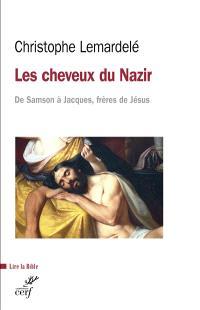 Les cheveux du nazir : de Samson à Jacques, frères de Jésus