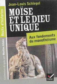 Moïse et le Dieu unique : aux fondements du monothéisme