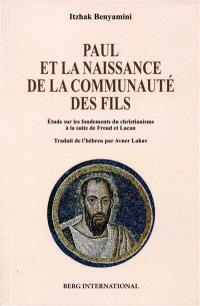 Paul et la naissance de la communauté des fils : étude sur les fondements du christianisme à la suite de Freud et Lacan