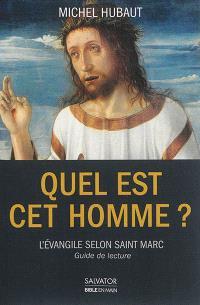 Quel est cet homme ? : l'Evangile selon saint Marc : guide de lecture