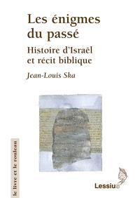Les énigmes du passé : histoires d'Israël et récit biblique