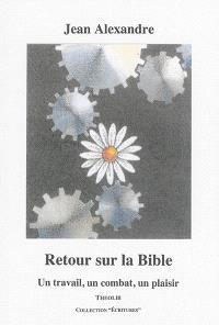 Retour sur la Bible ou Un travail, un combat, un plaisir