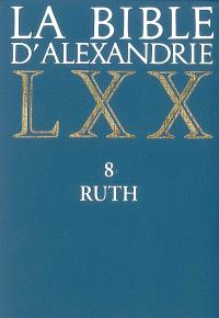 La Bible d'Alexandrie. Volume 8, Ruth