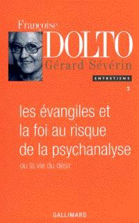 Les Evangiles et la foi au risque de la psychanalyse. Volume 2