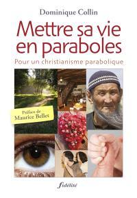 Mettre sa vie en paraboles : pour un christianisme parabolique
