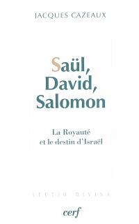 Saül, David, Salomon : la royauté et le destin d'Israël : études des livres de Samuel et des Rois