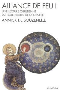 Alliance de feu : une lecture chrétienne du texte hébreu de la Genèse. Volume 1