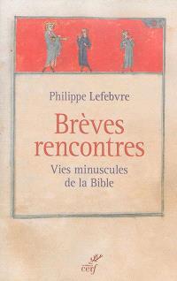 Brèves rencontres : vies minuscules de la Bible