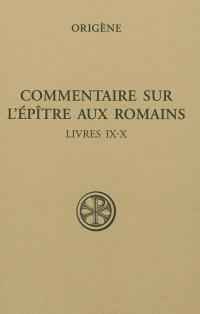 Commentaire sur l'Epître aux Romains. Volume 4, Livres IX-X