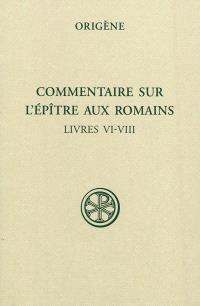 Commentaire sur l'Epître aux Romains. Volume 3, Livres VI-VIII