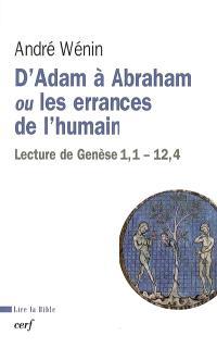 D'Adam à Abraham ou Les errances de l'humain : lecture de Genèse, 1,1-12,4
