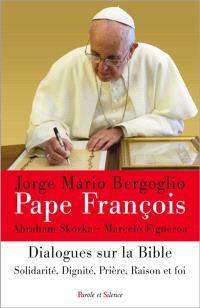 Dialogues sur la Bible : solidarité, dignité, prière, raison et foi
