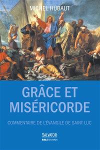 Grâce et miséricorde : commentaire de l'Evangile de saint Luc : guide de lecture