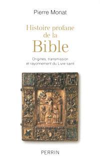 Histoire profane de la Bible : origines, transmission et rayonnement du Livre saint