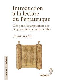 Introduction à la lecture du Pentateuque : clés pour l'interprétation des cinq premiers livres de la Bible