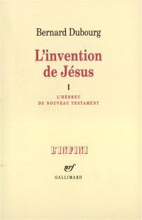 L'Invention de Jésus. Volume 1, L'Hébreu du Nouveau Testament
