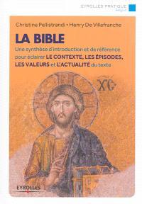 La Bible : une synthèse d'introduction et de référence pour éclairer le contexte, les épisodes, les valeurs et l'actualité du texte