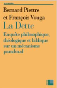 La dette : enquête philosophique, théologique et biblique sur un mécanisme paradoxal