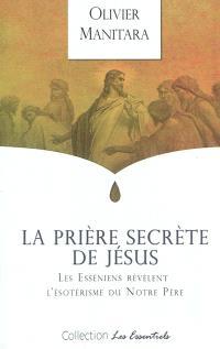 La prière secrète de Jésus : les Esséniens révèlent l'ésotérisme du Notre Père