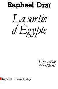 La Sortie d'Egypte : l'invention de la liberté