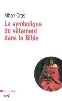La symbolique du vêtement dans la Bible : pour une théologie du vêtement