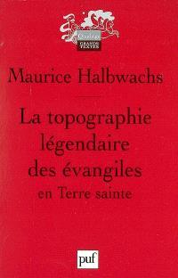 La topographie légendaire des Evangiles en Terre sainte : étude de mémoire collective
