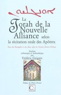 La Torah de la Nouvelle Alliance selon la récitation orale des Apôtres : texte des Evangiles et des Actes selon la version stricte d'Orient