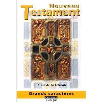 Le Nouveau Testament : version intégrale extraite de la Bible de la liturgie