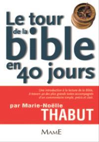 Le tour de la Bible en 40 jours : une première lecture de la Bible à travers 40 grands textes accompagnés d'un commentaire clair et concis