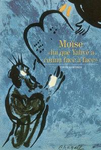Moïse : lui que Yahvé a connu face à face