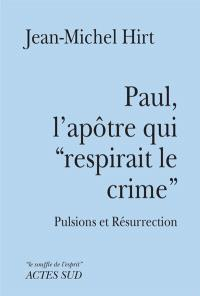 Paul, l'apôtre qui respirait le crime : pulsions et résurrection