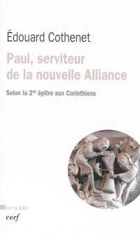 Paul, serviteur de la nouvelle Alliance, selon la seconde épître aux Corinthiens