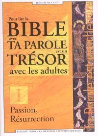 Pour lire la Bible avec Ta parole est un trésor avec les adultes. Volume 1, Passion, Résurrection