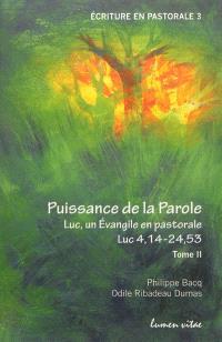 Puissance de la parole : Luc, un Evangile en pastorale. Volume 2, Luc 4,14-24,53