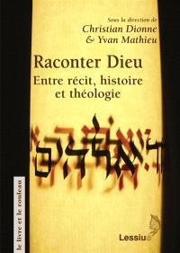 Raconter Dieu : entre récit, histoire et théologie