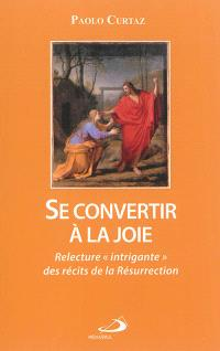 Se convertir à la joie : relecture intrigante des récits de la résurrection