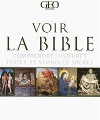 Voir la Bible : comprendre histoires, textes et symboles sacrés : de la création à la résurrection