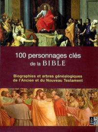 100 personnages clés de la Bible : biographies et arbres généalogiques de l'Ancien et du Nouveau Testament
