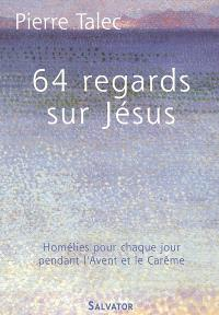 64 regards sur Jésus : homélies pour chaque jour pendant l'avent et le carême