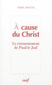 A cause du Christ : le retournement de Paul le Juif