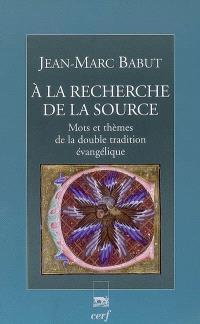 A la recherche de la Source : mots et thèmes de la double tradition évangélique