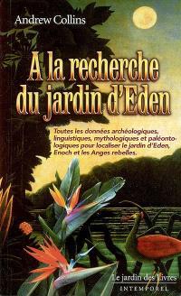 A la recherche du jardin d'Eden : toutes les données archéologiques, linguistiques, mythologiques et paléontologiques pour localiser le jardin d'Eden, Enoch et les anges rebelles