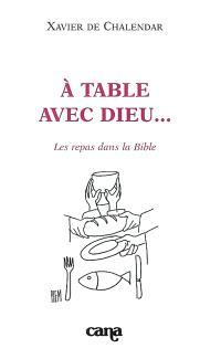 A table avec Dieu... : les repas dans la Bible