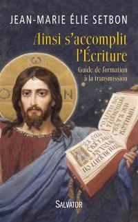 Ainsi s'accomplit l'Ecriture : guide de formation à la transmission
