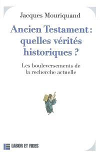 Ancien Testament, quelles vérités historiques ? : les bouleversements de la recherche actuelle