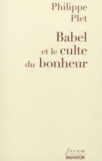 Babel et le culte du bonheur : la modernité décryptée par l'Apocalypse